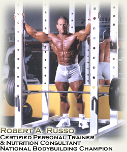 Robert A. Russo Certified Personal Trainer & Nutrition Consultant National Bodybuilding Champion